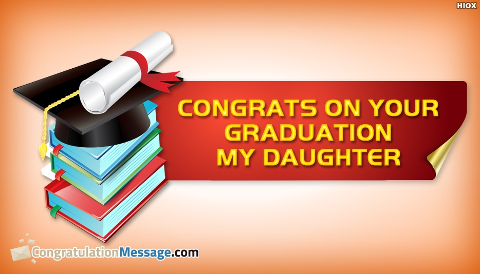 Congrats to My Daughter on Her Graduation - Congratulation Messages for Graduation