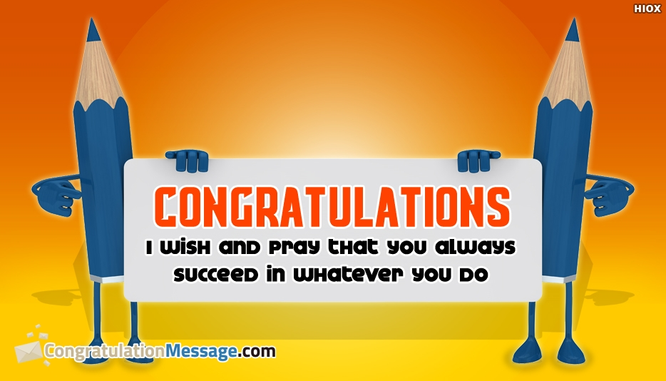 Congrats Wishes for Exam - Congratulations. I Wish and Pray That You Always Succeed in Whatever You Do