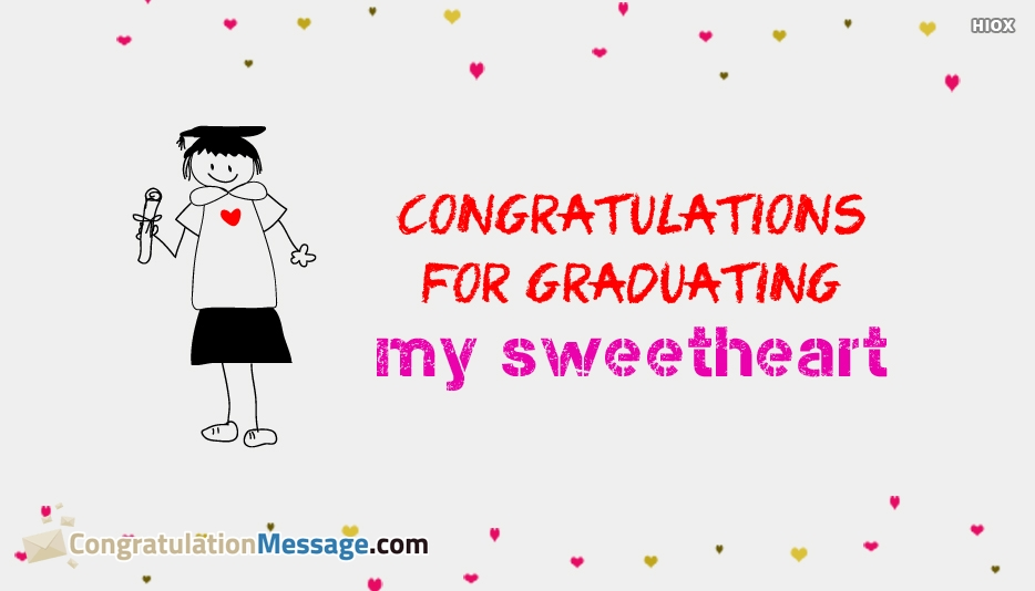 Congratulations Message For Graduation to Sweetheart -  Congratulations For Graduating My Sweetheart