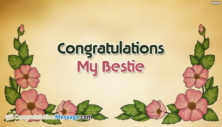 Congratulations My Bestie - Congratulation Message for Bestie
