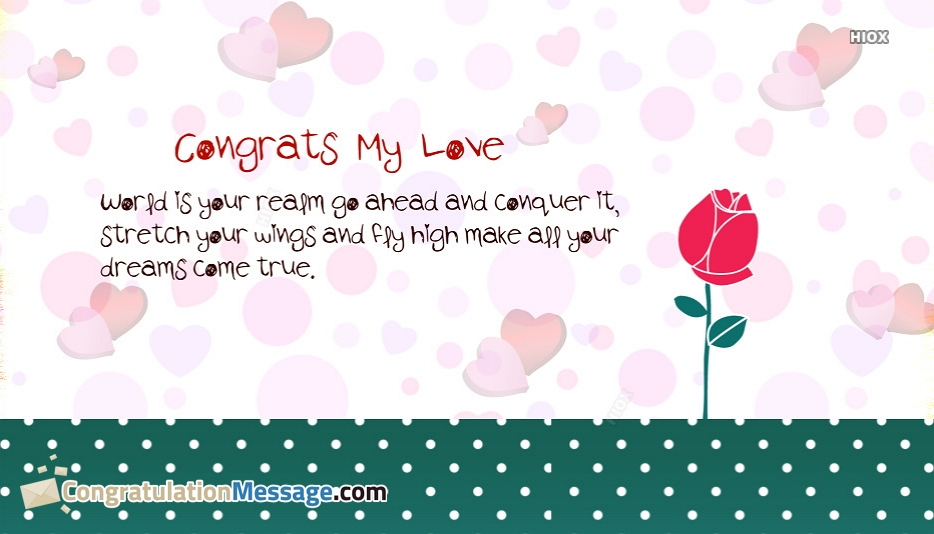 Congratulations My Love Quotes | World Is Your Realm Go Ahead And Conquer It, Stretch Your Wings And Fly High Make All Your Dreams Come True