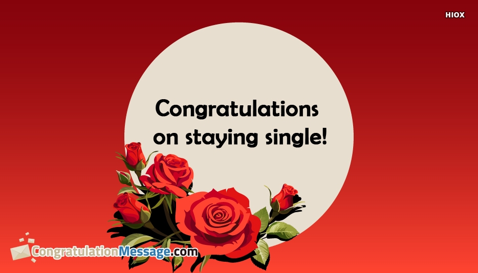 Congratulations On Staying Single
