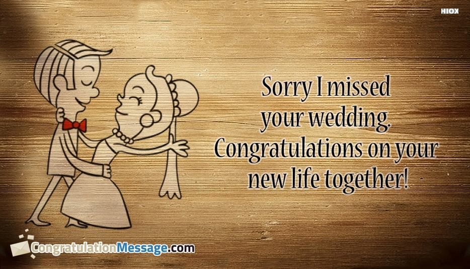 Sorry I Missed Your Wedding. Congratulations On Your New Life Together