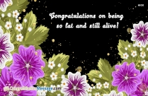 Congratulations On Being So Fat And Still Alive