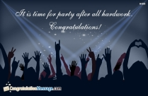 It Is Time For Party After All Hardwork. Congratulations