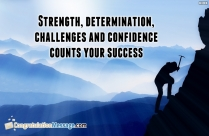 Strength, Determination, Challenges And Confidence Counts