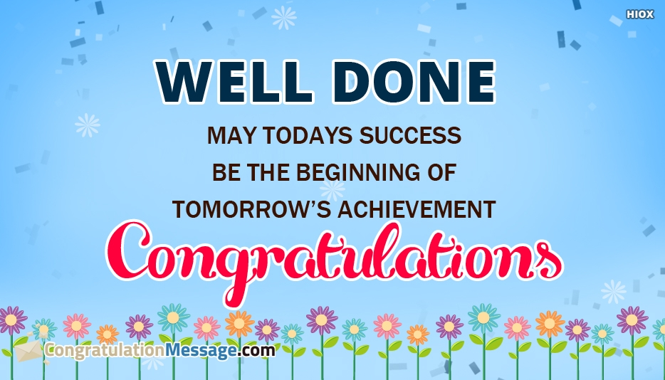 Well Done! May Todays Success Be The Beginning Of Tomorrows Achievement