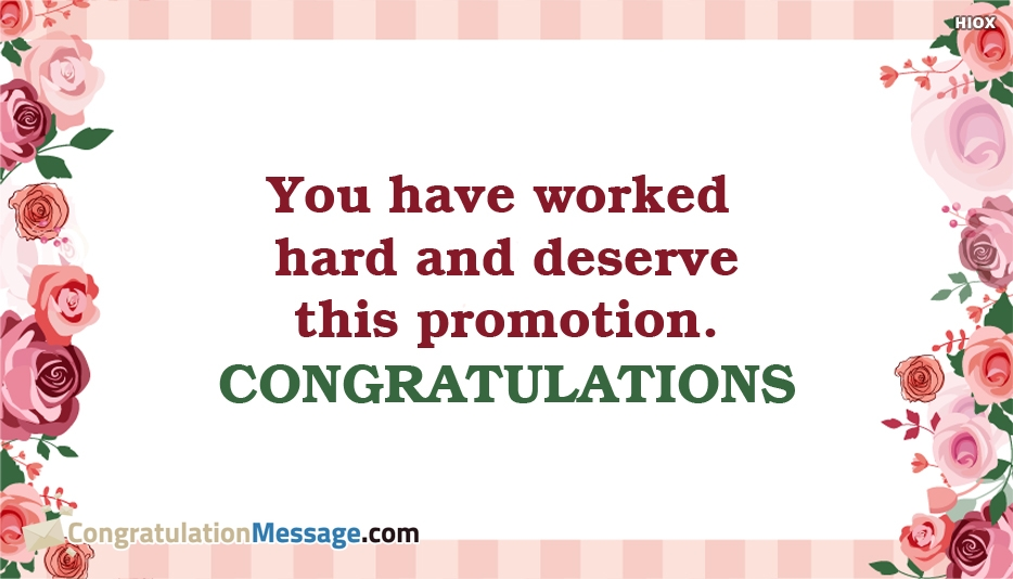 You Have Worked Hard And Deserve This Promotion. Congratulations
