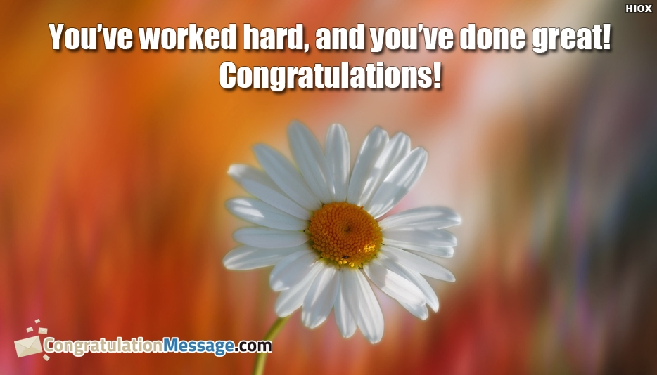 Youve Worked Hard, and Youve Done Great! Congratulations! - Congratulation Message for Son